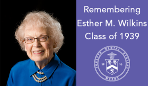 Remembering Remembering Esther M. Wilkins DH '39, DM
