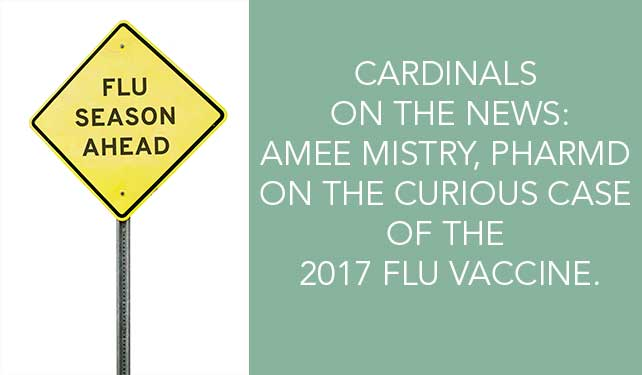 Cardinals on the News: Amee Mistry, PharmD on the curious case of the 2017 flu vaccine.